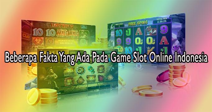 Beberapa Fakta Yang Ada Pada Game Slot Online Indonesia
