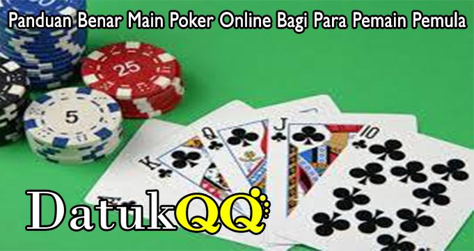 Panduan Benar Main Poker Online Bagi Para Pemain Pemula